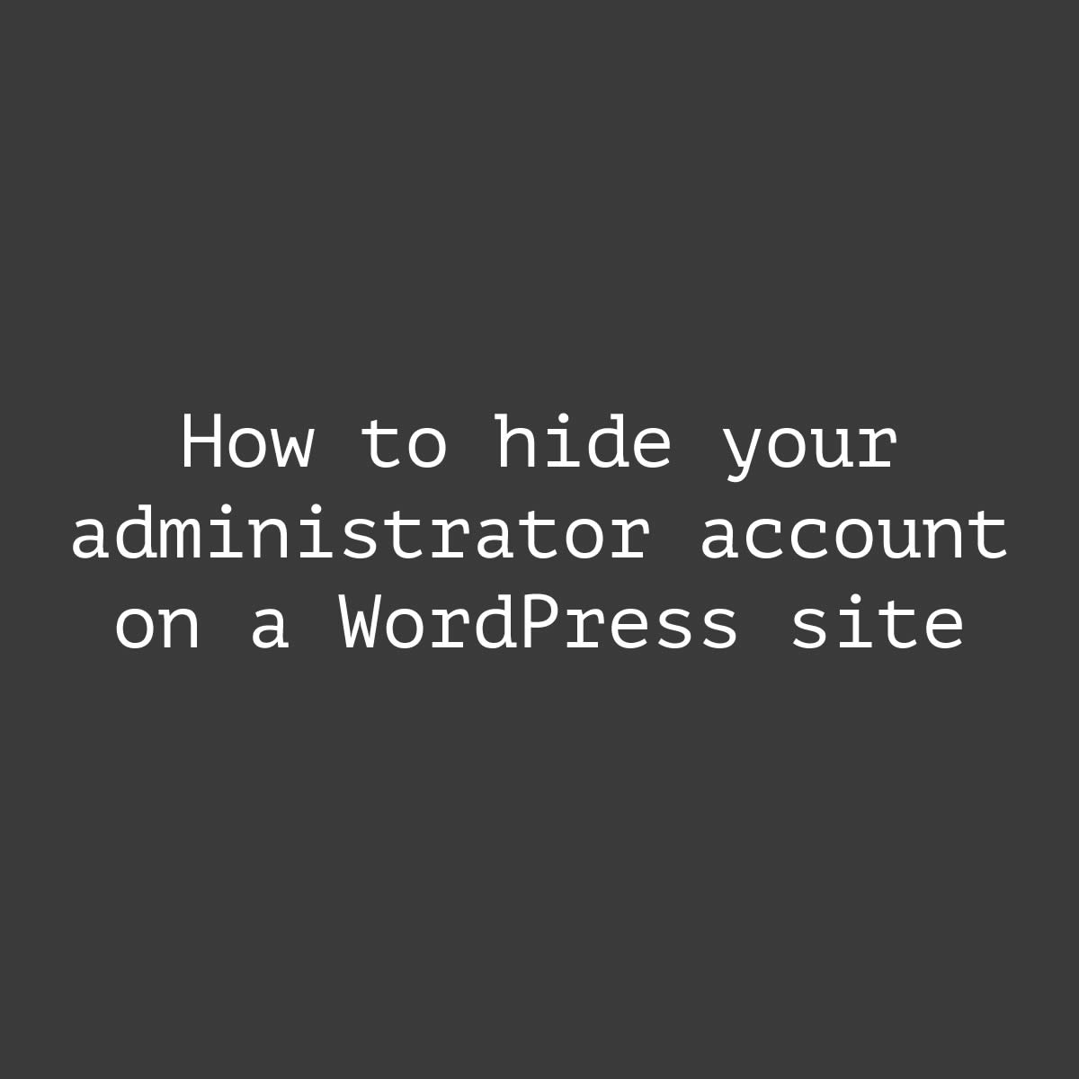 How to hide your administrator account on a WordPress site