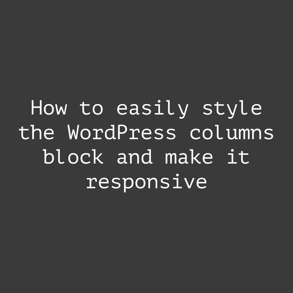 How to easily style the WordPress columns block and make it responsive